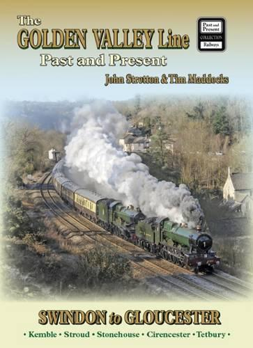 The Golden Valley Line - Swindon to Gloucester Past & Present - British Railways Past and Present Companion (Paperback)