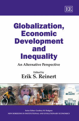 Globalization, Economic Development and Inequality: An Alternative Perspective - New Horizons in Institutional and Evolutionary Economics series (Hardback)
