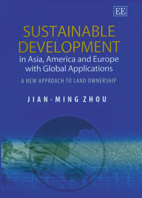 Sustainable Development in Asia, America and Europe with Global Applications: A New Approach to Land Ownership (Hardback)
