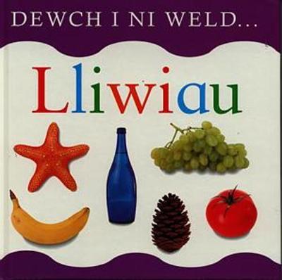 Cyfres Dewch i Ni Weld...: Lliwiau (Hardback)