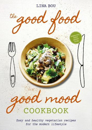 The Good Food Good Mood Cookbook 2018: Easy and healthy vegetarian recipes  for the modern lifestyle (Paperback)