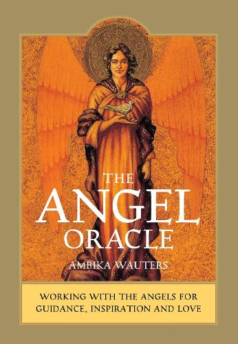 The Angel Oracle: Working with the Angels for Guidance, Inspiration and Love