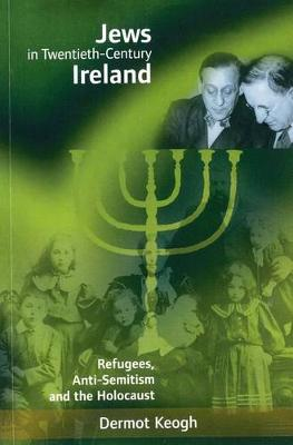 Jews in Twentieth-century Ireland: Refugees, Antisemitism and the Holocaust - Irish history (Paperback)