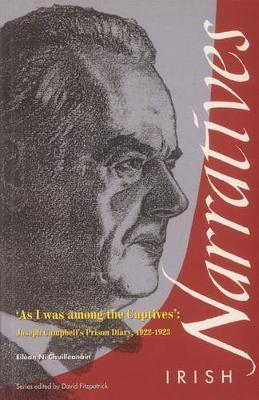 As I Was Among the Captives: Joseph Campbell's Prison Diary, 1922-1923 - Irish narratives (Paperback)