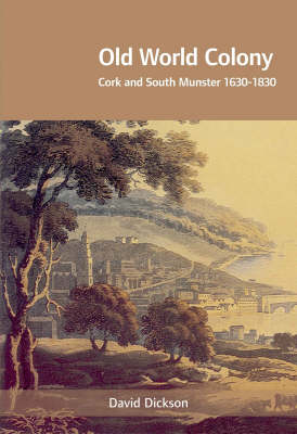 Old World Colony: Cork and South Munster, 1630-1830 (Paperback)