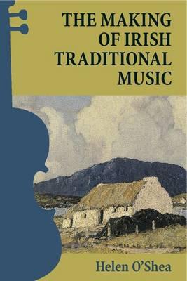 The Making of Irish Traditional Music (Hardback)