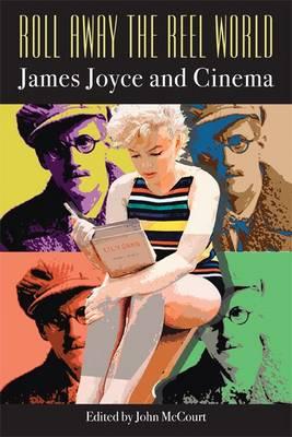 Roll Away the Reel World: James Joyce and Cinema (Hardback)