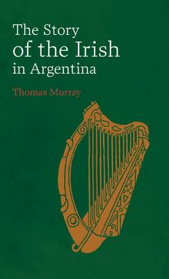 Story of the Irish in Argentina (Paperback)
