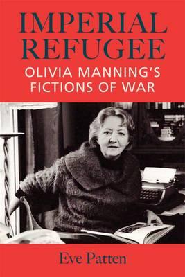 Imperial Refugee: Olivia Manning's Fictions of War (Hardback)