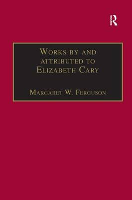 Works by and attributed to Elizabeth Cary: Printed Writings 1500-1640: Series 1, Part One, Volume 2 - The Early Modern Englishwoman: A Facsimile Library of Essential Works & Printed Writings, 1500-1640: Series I, Part One (Hardback)