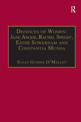 Defences of Women: Jane Anger, Rachel Speght, Ester Sowernam and Constantia Munda,: Printed Writings 1500-1640: Series 1, Part One, Volume 4 - The Early Modern Englishwoman: A Facsimile Library of Essential Works & Printed Writings, 1500-1640: Series I, Part One (Hardback)