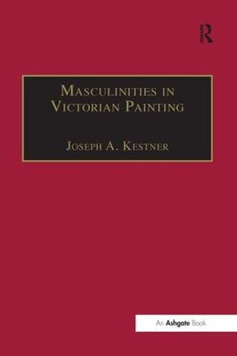 Masculinities in Victorian Painting - The Nineteenth Century Series (Hardback)