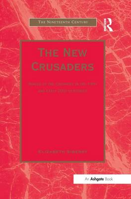 The New Crusaders: Images of the Crusades in the 19th and Early 20th Centuries - The Nineteenth Century Series (Hardback)