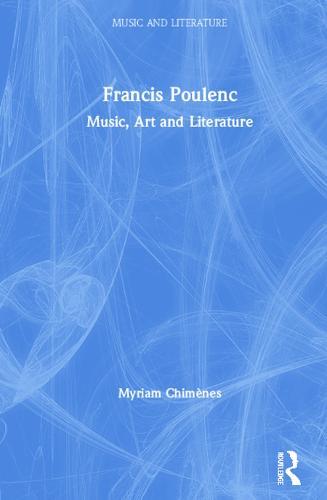 Francis Poulenc: Music, Art and Literature - Music and Literature (Hardback)