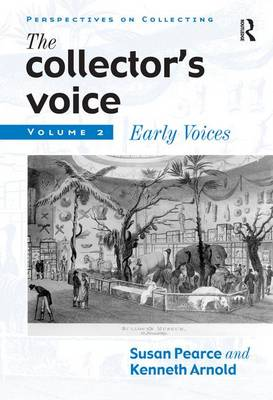 The Collector's Voice: Critical Readings in the Practice of Collecting: Volume 2: Early Voices - Perspectives on Collecting (Hardback)
