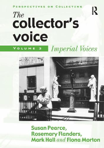 The Collector's Voice: Critical Readings in the Practice of Collecting: Volume 3: Modern Voices - Perspectives on Collecting (Hardback)
