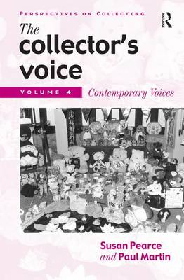 The Collector's Voice: Critical Readings in the Practice of Collecting: Volume 4: Contemporary Voices - Perspectives on Collecting (Hardback)