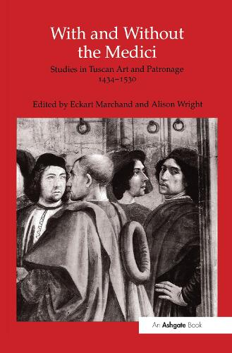 With and Without the Medici: Studies in Tuscan Art and Patronage 1434-1530 (Hardback)