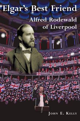 Elgar's Best Friend: Alfred Rodewald of Liverpool (Paperback)