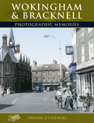 Wokingham and Bracknell: Photographic Memories - Photographic Memories (Paperback)