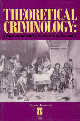 Theoretical Criminology from Modernity to Post-Modernism (Paperback)