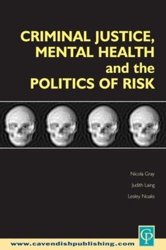 Criminal Justice, Mental Health and the Politics of Risk (Paperback)