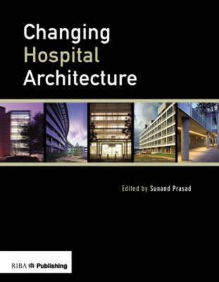 Changing Hospital Architecture (Hardback)