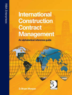 International Construction Contract Management: An alphabetical reference guide (Hardback)