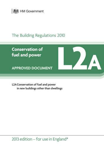 Approved Document L2A: Conservation of fuel and power - New buildings other than dwellings (2013 edition) (Paperback)