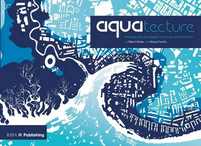 Aquatecture: Buildings and cities designed to live and work with water (Paperback)