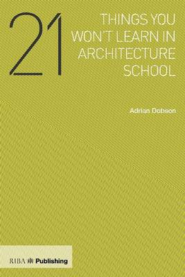 21 Things You Won't Learn in Architecture School (Paperback)