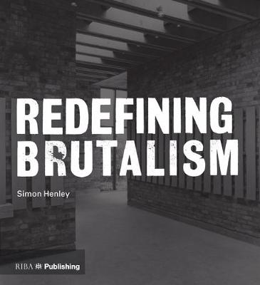 Redefining Brutalism By Simon Henley