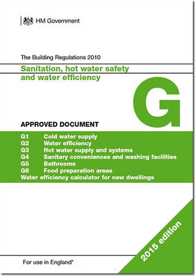 The Building Regulations 2010: Approved document G: Sanitation, hot water and water efficiency - The Building Regulations 2010 (Paperback)