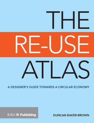 The Re-Use Atlas: A Designer's Guide Towards a Circular Economy (Paperback)