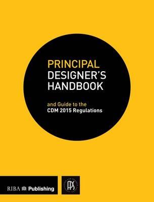 Principal Designer's Handbook: and Guide to the CDM Regulations 2015 (Paperback)