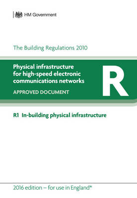 The Building Regulations 2000: approved document, R: Physical infrastructure for high-speed electronic communications networks - The Building Regulations 2000: approved document (Paperback)