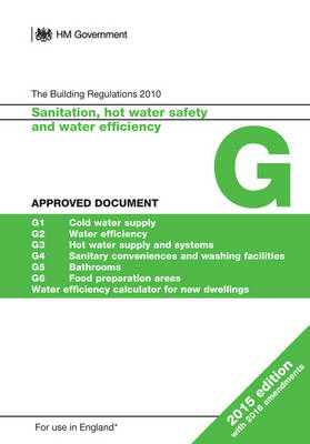 Approved Document G: Sanitation, hot water safety and water efficiency (2015 edition with 2016 amendments) (Paperback)