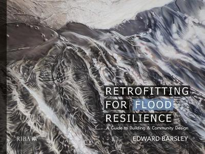 Retrofitting for Flood Resilience: A Guide to Building & Community Design (Hardback)