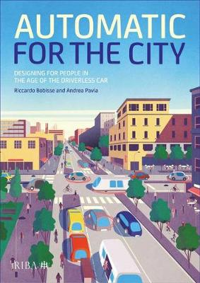 Automatic for the City: Designing for People In the Age of The Driverless Car (Hardback)