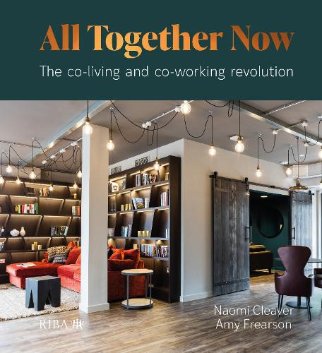All Together Now: The co-living and co-working revolution (Hardback)