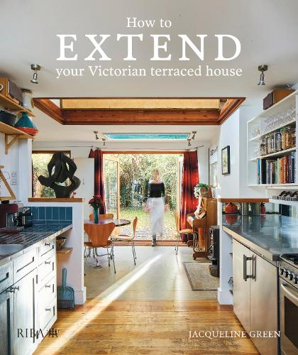 How to extend your Victorian terraced house (Hardback)