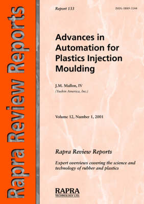 Advances in Automation for Plastics Injection Moulding - Rapra Review Reports v. 12, No. 1, R (Paperback)