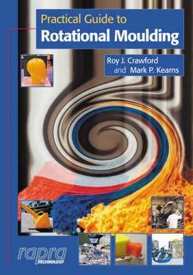 Practical Guide to Rotational Moulding - Rapra practical guides (Paperback)