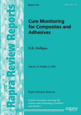 Cure Monitoring for Composites and Adhesives: v. 14, No. 8 - Rapra review reports v. 14, No. 8 (Paperback)