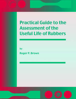 Practical Guide to the Assessment of the Useful Life of Rubbers (Paperback)