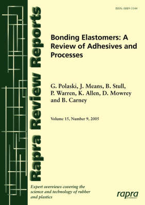 Bonding Elastomers: A Review of Adhesives and Processes - Rapra Review Reports No. 177 (Paperback)