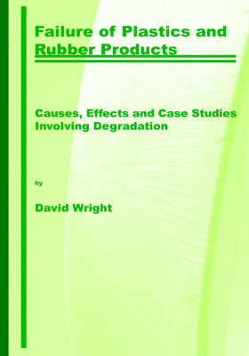 Failure of Plastics and Rubber Products. Causes, Effects and Case Studies Involving Degradation (Hardback)