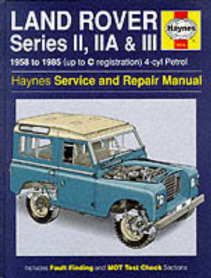 Land Rover Series 2, 2A and 3 1958-85 Service and Repair Manual - Haynes Service and Repair Manuals (Hardback)