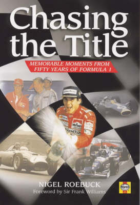 Chasing the Title: Memorable Moments from Fifty Years of Formula 1 (Hardback)