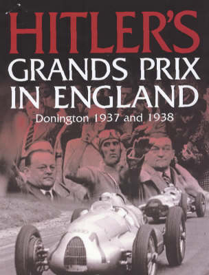 Hitler's Grands Prix in England: Donington 1937 and 1938 (Hardback)